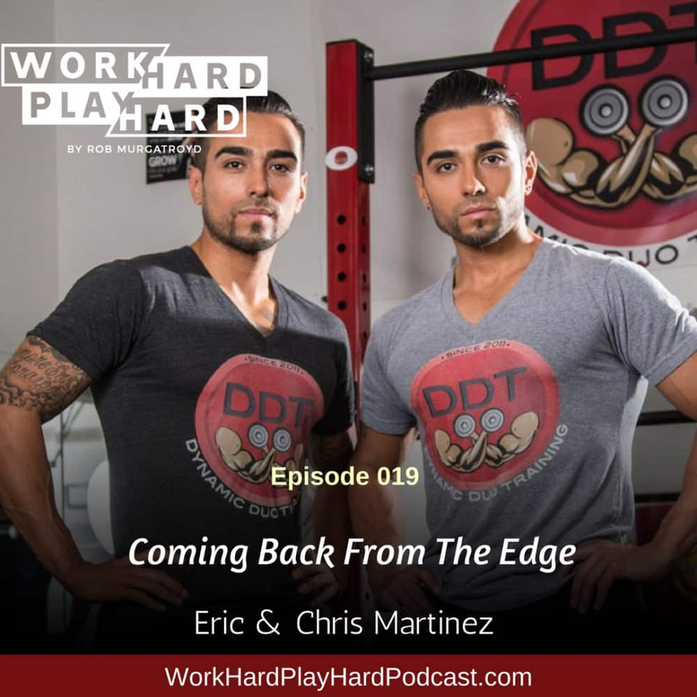 019: Eric & Chris Martinez | Coming Back From The Edge