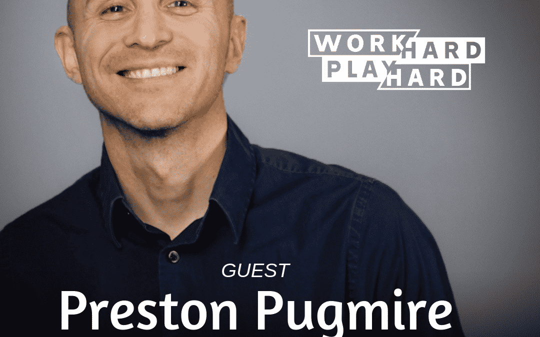 116: Preston Pugmire | The Power of Connection and Mindset