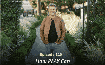 110: Rob Murgatroyd | How PLAY Can BOOST Your Business