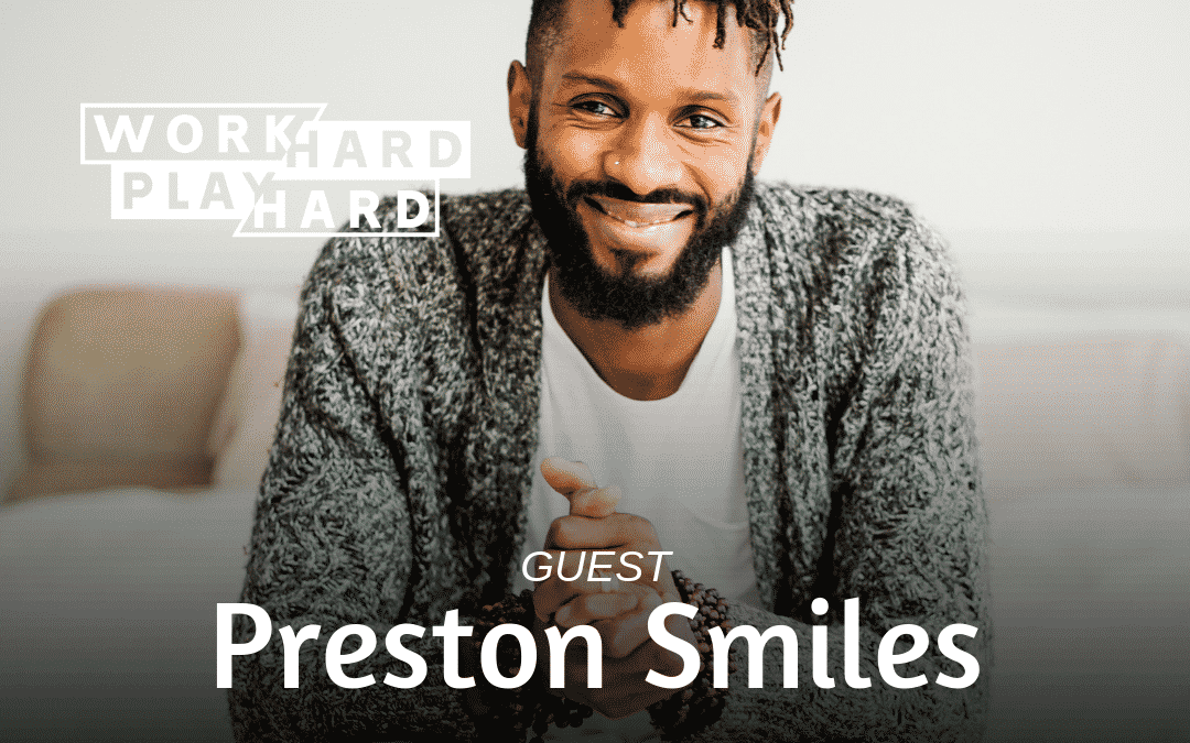 133: Preston Smiles | How Happiness In Your Business Creates REAL Success