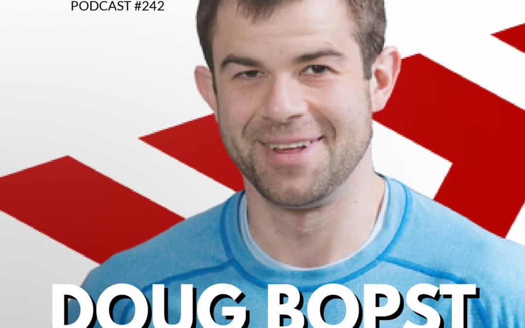 242: Doug Bopst | Making the Ultimate Comeback & Finding Purpose