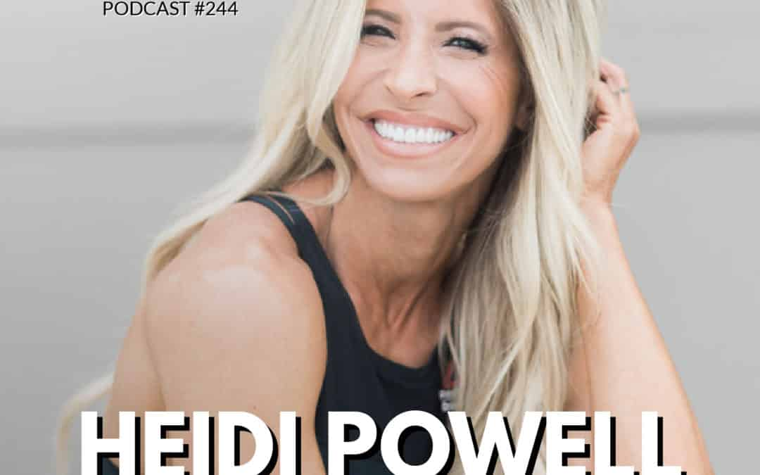 244: Heidi Powell | Business, Fitness, Mental Health, & Marriage