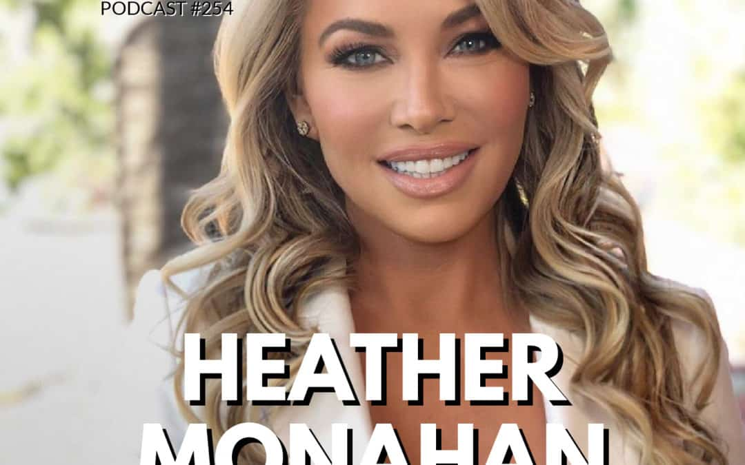 254: Heather Monahan | How to Create Indestructible Confidence for Our New World