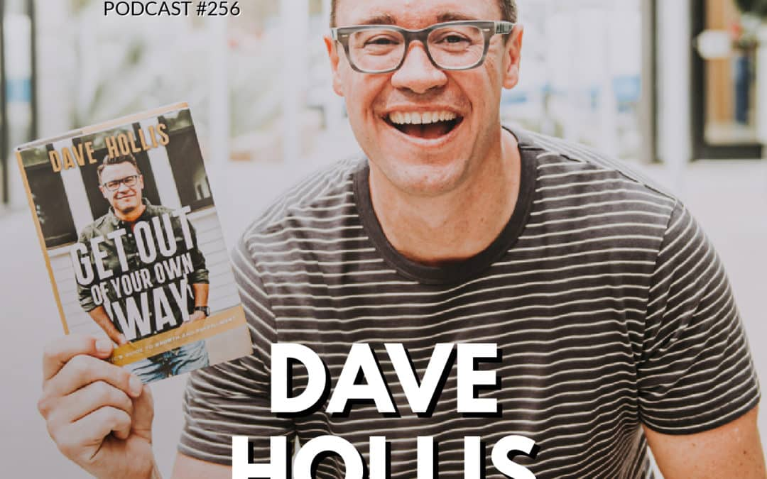 256: Dave Hollis | A Side of Dave Hollis You've Never Seen Before