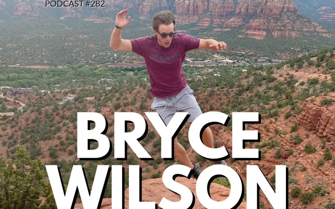 282: Bryce Wilson | This Entrepreneur Shows You How to Pivot in a Pandemic