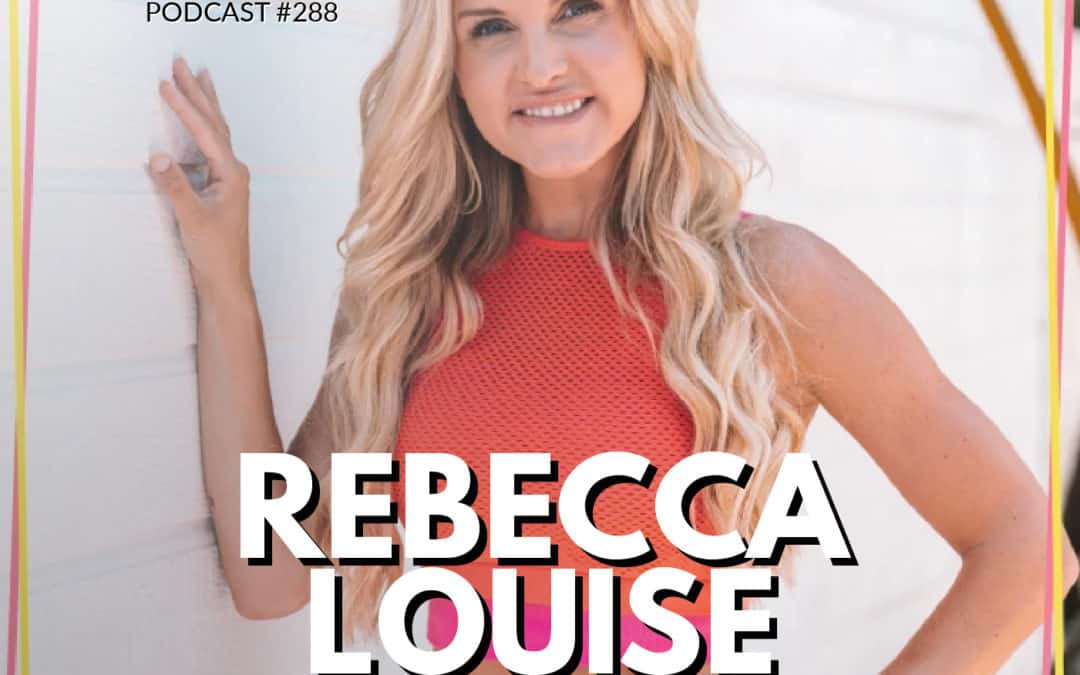 288: Rebecca Louise | Grit, Overcoming Adversity, and Setting Goals That Light You Up