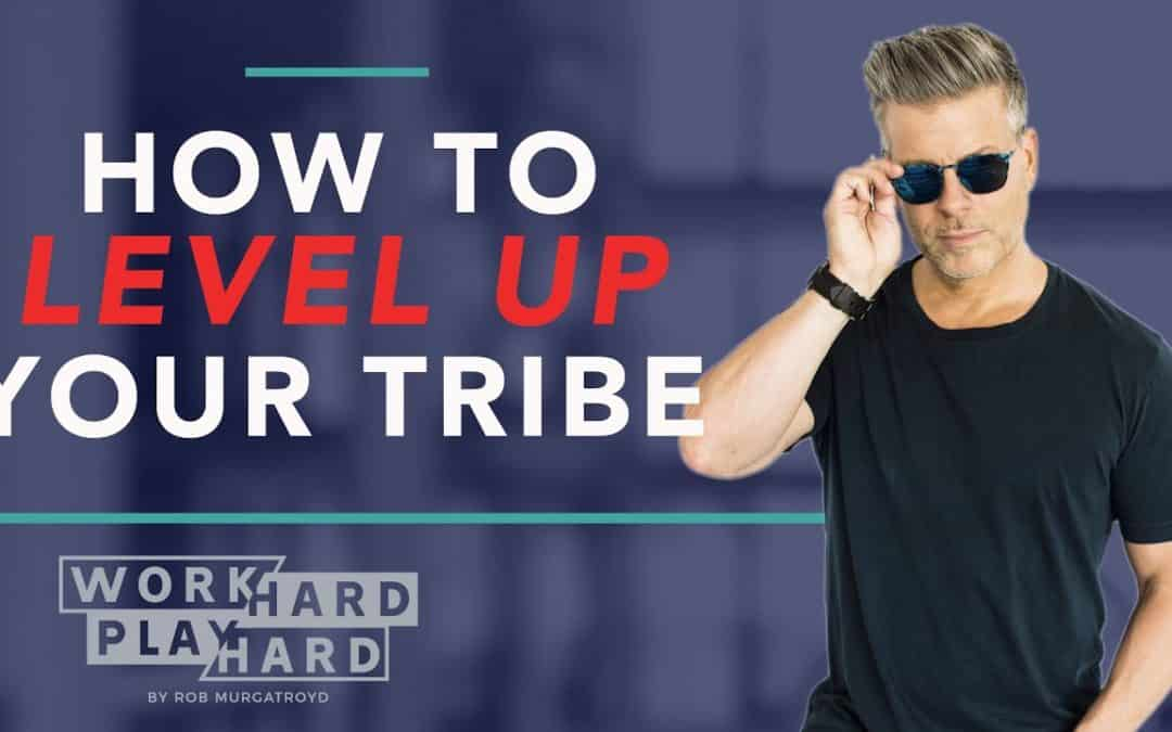 How To Level Up Your Tribe