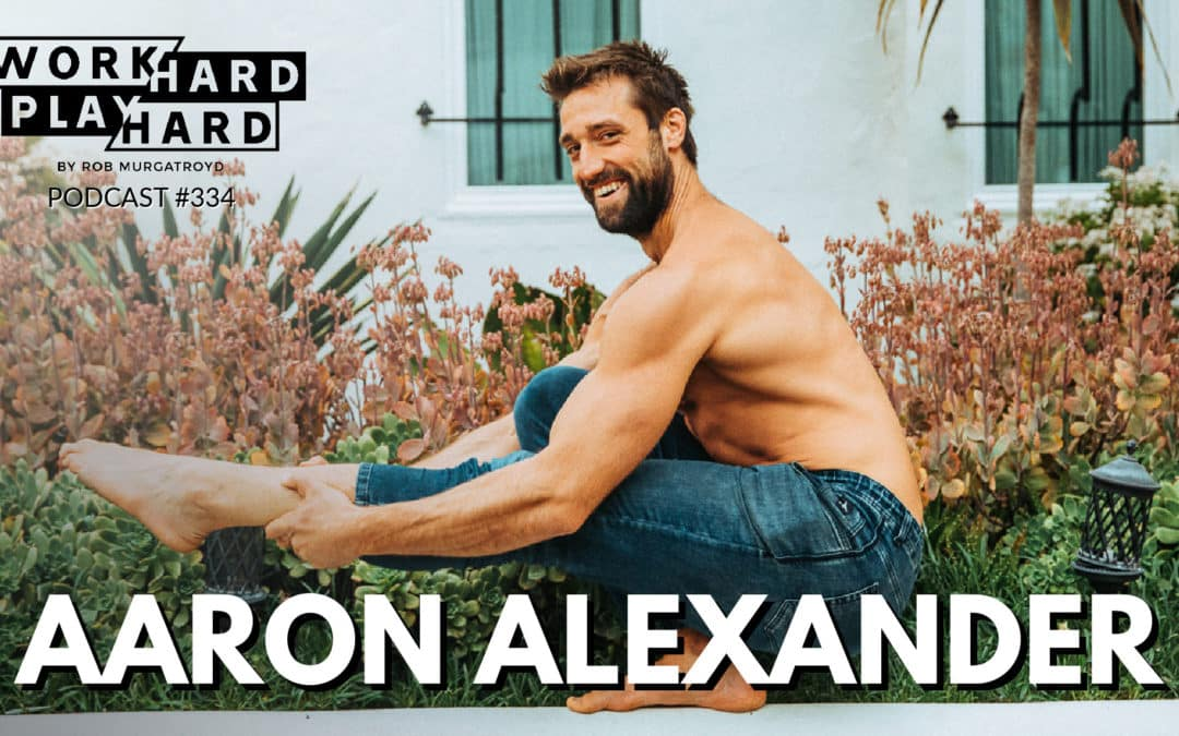 334: Aaron Alexander | Aligning Your Body, Mind, & Movement to Live Longer