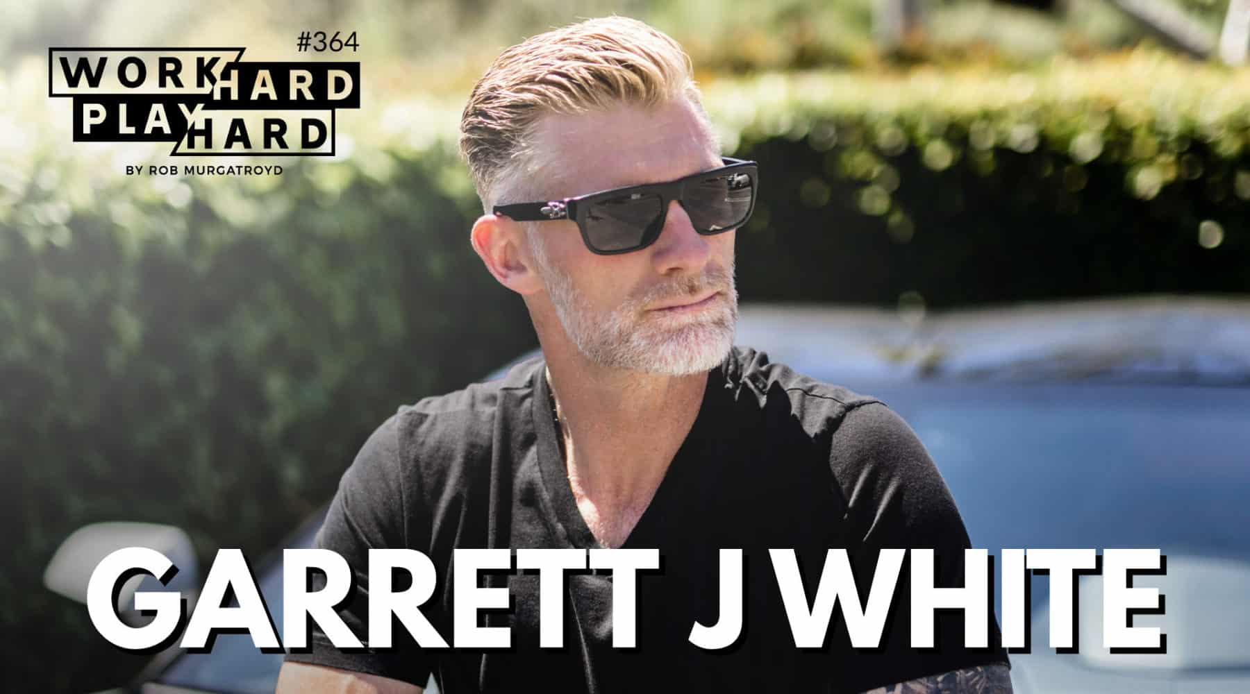 364. Garrett J White on How To Have It All: Body, Being, Balance & Business